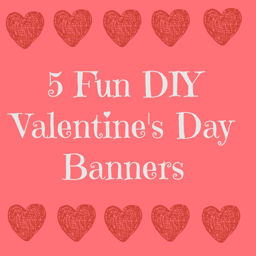 5 Fun DIY Valentines Day Banners Naturally Cracked