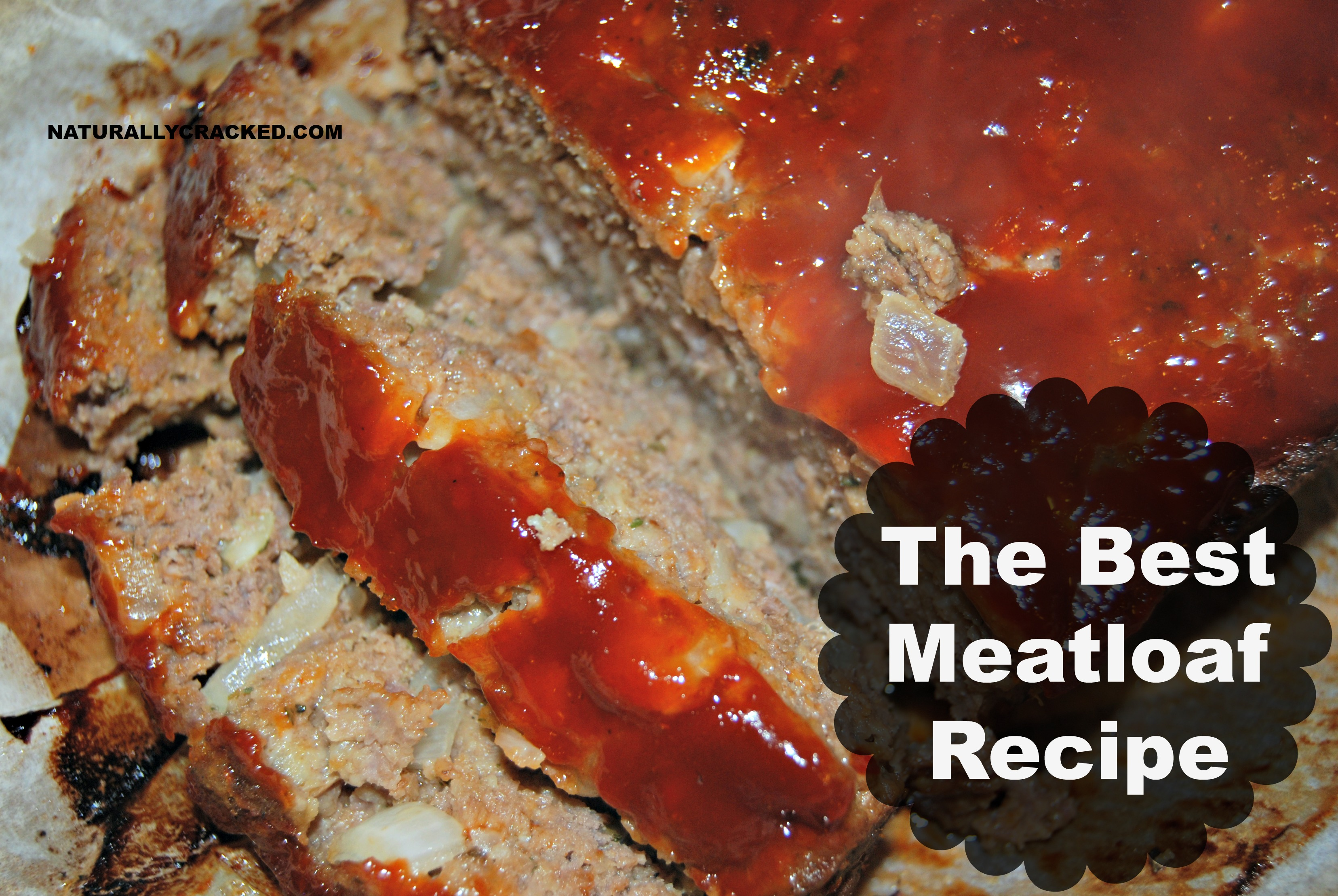 The Best Meatloaf Recipe Ever - Naturally Cracked