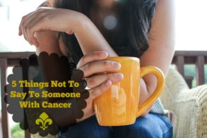 5 Things Not To Say To Someone With Cancer