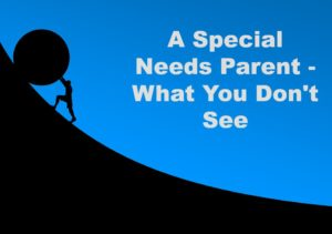 A Special Needs Parent – What You Don't See